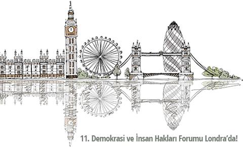 11. ULUSLARARASI DEMOKRASİ VE İNSAN HAKLARI FORUMU İÇİN YİNE LONDRA