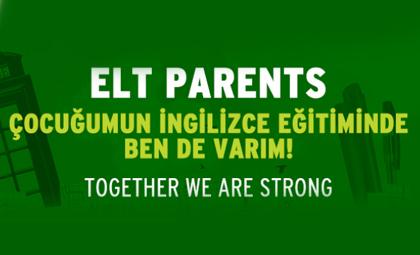 ELT PARENTS; ÇOCUĞUMUN İNGİLİZCE EĞİTİMİNDE BEN DE VARIM!